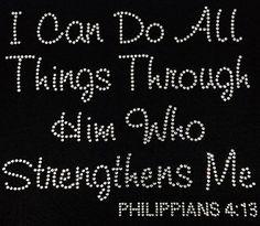 I Can Do All Things Through Him Who Stregthens Me Rhinestone Design Motif TShirt Christian Scripture Rhinestone Tee Shirt Phil 4:13 Shirt