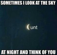 Sometimes I look at the sky at night and think of you