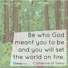 Be who God meant you to be and you will set the world on fire. - Catherine of Siena #quote #faith #God #purpose