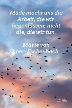 Müde macht uns die Arbeit, die wir liegenlassen, nicht die, die wir tun. Marie von Ebner-Eschenbach