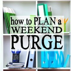 Ruth Soukup's Blog - How to Plan a Weekend Purge - April 08, 2016 04:00