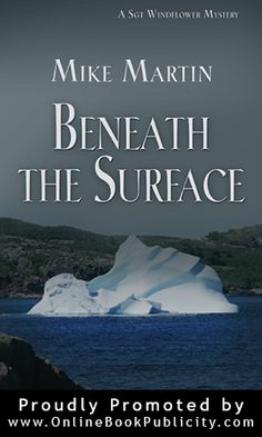Beneath the Surface Sgt. Windflower Mystery Series - Book 3 Check out Sgt. Windflower #Mystery #Series: http://www.substancebooks.com/cozy-murder-mystery.html #Newfoundland #Canada #cozy #mystery #novels #detective #crime #fiction #marketing #publicity Contact Online #Book #Publicity Services about #free #marketing #information: http://www.substancebooks.com