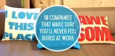 10 Companies That Make Sure You'll Never Feel Bored at Work