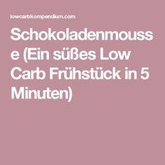 Schokoladenmousse (Ein süßes Low Carb Frühstück in 5 Minuten)