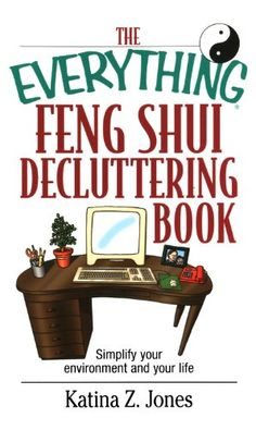 Amazon.com: The Everything Feng Shui De-Cluttering Book: Simplify Your Environment and Your Life (Everything®) eBook: Katina Z. Jones: Kindle Store