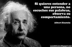 No Solo Frases: Si quieres entender a una persona, no escuches sus palabras, observa su comportamiento. (Albert Einstein)