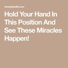 Hold Your Hand In This Position And See These Miracles Happen!