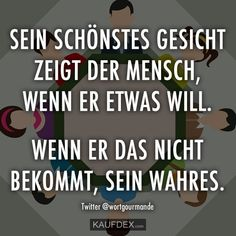 Man shows his most beautiful face when he wants something .- Sein schönstes Gesicht zeigt der Mensch, wenn er etwas will … Tree Of Life Quotes, German Quotes, Getting To Know You, Health Quotes, True Words, Quotations, Funny Quotes, About Me Blog, Inspirational Quotes