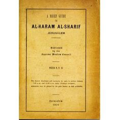 A Brief Guide to al-Haram al-Sharif - Temple Mount Guide by Supreme Muslim Council (1924)    '......Its identity with the site of Solomon's Temple is beyond dispute.......' Pag.4
