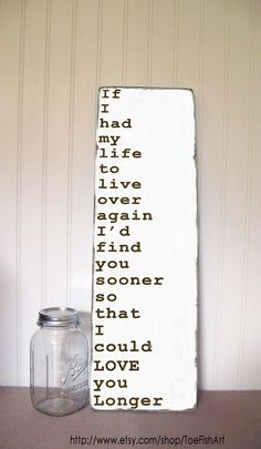 Quote sign - If I Had My Life To Live Over Again I'd Find You Sooner -Vintage Typography Wall Art. Love the quote! Life Quotes Love, Crazy Quotes, Romantic Love Quotes, Great Quotes, Me Quotes, Inspirational Quotes, Qoutes, Status Quotes, Wall Quotes