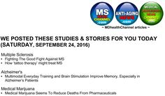 9/24/16 Today @ the MDHealthChannels (Multiple Sclerosis / Alzheimer's / Medical Marijuana) pages