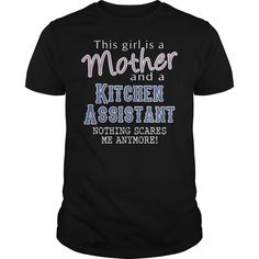 This Girl Is A Mother And A Kitchen Assistant Nothing Scares Me Anymore T-Shirt, Hoodie Kitchen Assistant