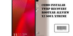 Como instalar TWRP Recovery Rootear Allview X2 Soul Xtreme
