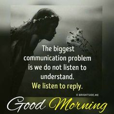 Good morning - communication is key. Listen to hear not to reply. Don't judge a book by it's cover, feelings are hidden in words. Good Morning Friends Quotes, Hindi Good Morning Quotes, Good Morning Texts, Good Morning Funny, Morning Greetings Quotes, Happy Morning, Good Night Quotes, Good Morning Good Night, Good Morning Wishes