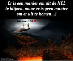 Er is een manier om uit de hel te blijven, maar er is geen manier om eruit te komen!