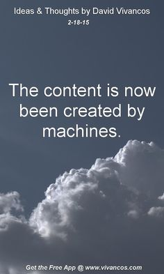 """February 18th 2015 Idea, """"The content is now been created by machines."""" https://www.youtube.com/watch?v=w2jjPu5LFOg"""