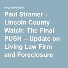 Paul Stramer - Lincoln County Watch: The Final PUSH -- Update on Living Law Firm and Foreclosure Fraud