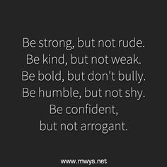 Be Strong, But Not Rude ►► http://www.eminentlyquotable.com/be-strong-but-not-rude/?i=p