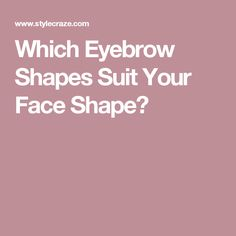 Which Eyebrow Shapes Suit Your Face Shape?