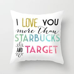 Buy I love you more than Starbucks & Target by Ashley Jinks Larson as a high quality Throw Pillow. Worldwide shipping available at Society6.com. Just one…