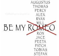 Be my Augustus (The Fault in Our Stars), Percy (Percy Jackson and the Olympians), Jace (The Mortal Instruments), Peeta (The Hunger Games Trilogy), or Tobias (Divergent Trilogy)!
