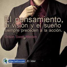 El pensamiento, la visión y el sueño siempre preceden a la acción. Orison Swett Marden. http://selvv.com/el-lider/ #Selvv