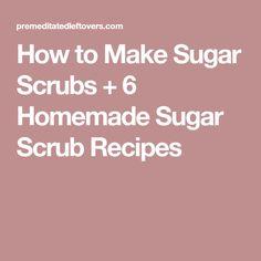 How to Make Sugar Scrubs + 6 Homemade Sugar Scrub Recipes