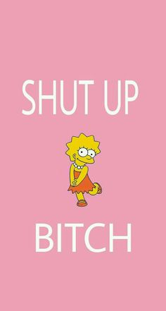 Shut up bitch Simpson Wallpaper Iphone, Funny Iphone Wallpaper, Homescreen Wallpaper, Sad Wallpaper, Cute Disney Wallpaper, Iphone Background Wallpaper, Emoji Wallpaper, Funny Wallpapers, Tumblr Wallpaper