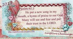 Psalm 40:3 And he hath put a new song in my mouth, even praise unto our God: many shall see it, and fear, and shall trust in the Lord.