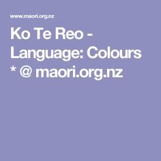 Ko Te Reo - Language: Colours * @ maori.org.nz