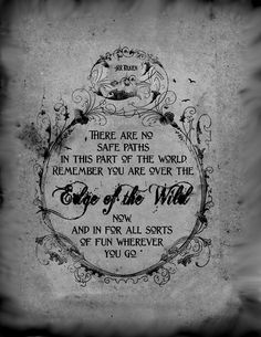 There are no safe paths in this part of the world. Remember, you are over the Edge of the Wild now... ~J.R.R. Tolkien