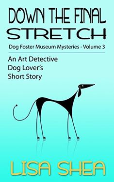 Down the Final Stretch: Dog Fosterer Museum Mysteries (An Art Detective Dog Lover's Short Story Book by [Shea, Lisa] Cozy Mysteries, Mystery Books, Short Stories, Detective, The Fosters, Finals, Dog Lovers, Books To Read, Museum