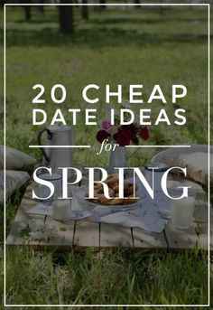 20 Cheap Date Ideas to Try This Spring