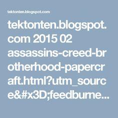tektonten.blogspot.com 2015 02 assassins-creed-brotherhood-papercraft.html?utm_source=feedburner&utm_medium=feed&utm_campaign=Feed:+TektontenPapercraft+(Tektonten+Papercraft)&m=1
