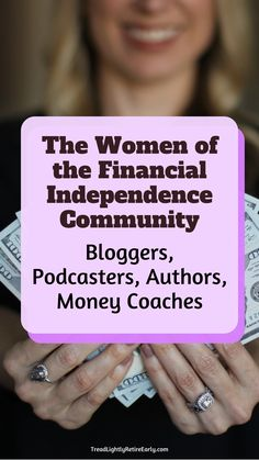 Within the financial independence, retire Early community, there are SO many women writing, podcasting, coaching, and sharing about money. Here is a list if you're looking for more female voices to help you learn about money: financial freedom, debt reduction, investing, career negotiation, and more.