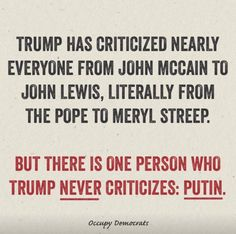 To be fair, he only my criticizes those who criticize him. If pootie starts saying bad things about trump, I'm sure he will tweet that Putin is evil or something.