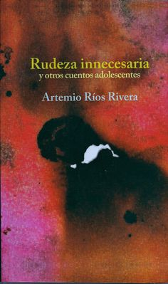 """RUDEZA INNECESARIA Y OTROS CUENTOS ADOLESCENTES DE ARTEMIO RIOS RIVERA """"Los cuentos aquí reunidos nos propician encuentros insólitos ante la cumbia, el destino, la fatalidad, la identidad y el desencanto. Con gran maestría Rios Rivera nos presenta textos ingeniosos que desarrollan historias en donde el recuerdo insiste al lector en acompañarlo y propiciar una complicidad.""""  EDITORIAL VERSO DESTIERRO COLECCIÓN EXTRAORDINARIA PRECIO:$50MX (MÁS GASTOS DE ENVÍO)"""