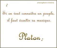 Si on veut connaître un peuple,il faut écouter sa musique. -Platon