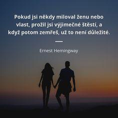 Pokud jsi někdy miloval ženu nebo vlast, prožil jsi výjimečné štěstí, a když potom zemřeš, už to není důležité. - Ernest Hemingway #milování #ženy #láska #smrt #štěstí #vlast Ernest Hemingway, Samurai, Motivation, Love, Quotes, Author, Amor, Quotations, Quote