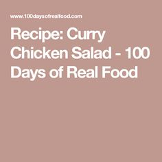 Recipe: Curry Chicken Salad - 100 Days of Real Food