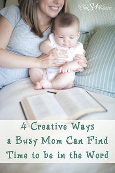 Are you a busy mom who finds it challenging to find the time to read the Bible? Here are 4 creative ways to enjoy that much-needed, renewing time in the Word. 4 Creative Ways a Busy Mom Can Find Time to be in the Word ~ Club31Women