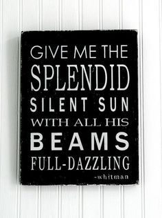 Give me the splendid silent sun... - Walt W.