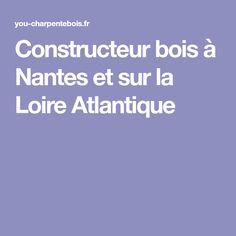 Constructeur bois à Nantes et sur la Loire Atlantique Nantes, Homes