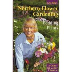 Northern Flower Gardening Bedding Plants: A Guide for Cooler Climates  by Cdn Lois Hole