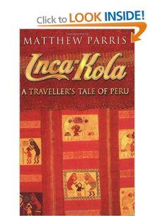 Inca Kola: A Traveller's Tale of Peru: Amazon.co.uk: Matthew Parris: Books