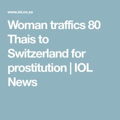 A Thai woman has been placed in detention for trafficking around 80 compatriots to Switzerland to work as prostitutes. Switzerland, Germany, Woman, News, Austria, Deutsch