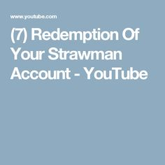 (7) Redemption Of Your Strawman Account - YouTube