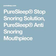 PureSleep® Stop Snoring Solution, PureSleep® Anti Snoring Mouthpiece