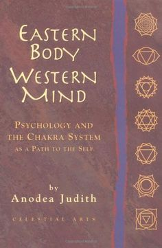 Must read for yogis! Eastern Body, Western Mind: Psychology and the Chakra System as a Path to the Self by Judith Anodea  (note to self: fourqueens suggestion, empathy)