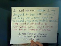 """""""I need feminism because the only smooth path to walk is the silent one"""""""
